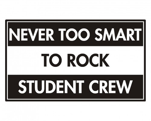 NEVER TOO SMART TO ROCK STUDENT CREW